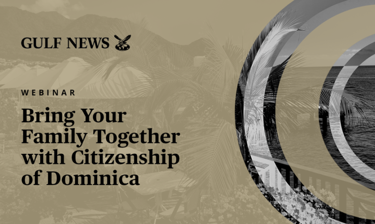 Virtual Event - Gulf News - Bring Your Family Together with Citizenship of Dominica